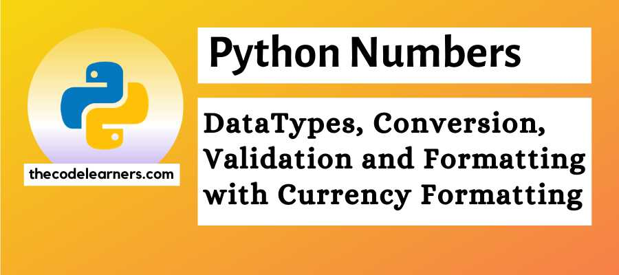 Python Numbers - DataTypes, Conversion, Validation and Formatting