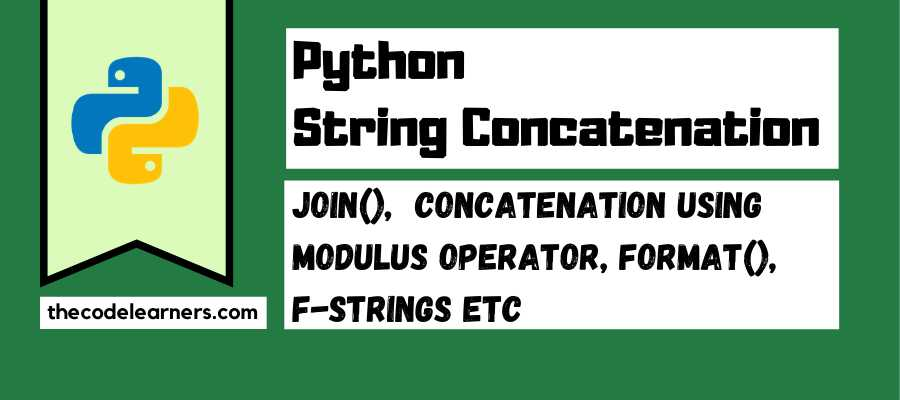 Python String Concatenation | Join(), Concatenation using Modulus Operator, format(), f-Strings etc