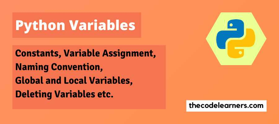 Python Variables - Constants, Variable assignment, naming convention, global and local variables, deleting variables