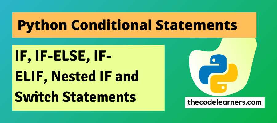 Python Conditional Statements - IF, IF-ELSE, IF-ELIF, Nested IF and Switch Statements