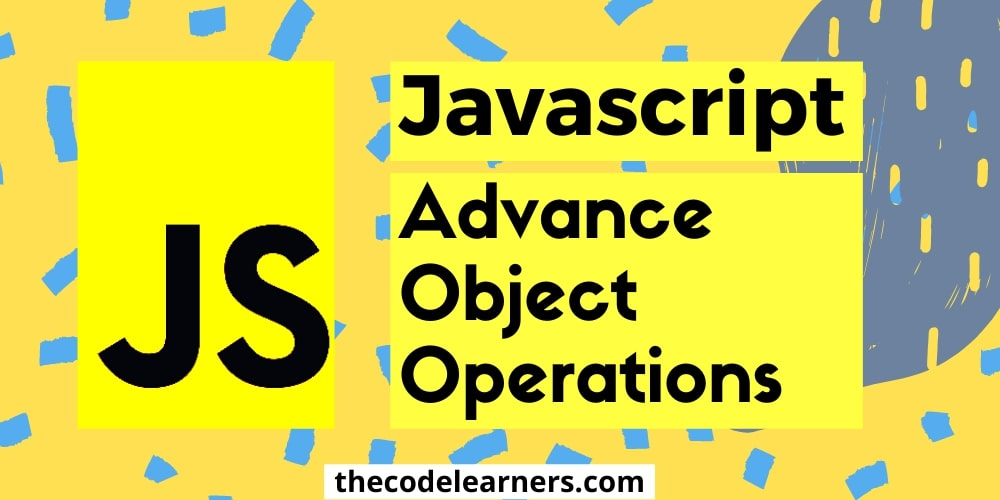 Javascript Advance Object Operations with examples