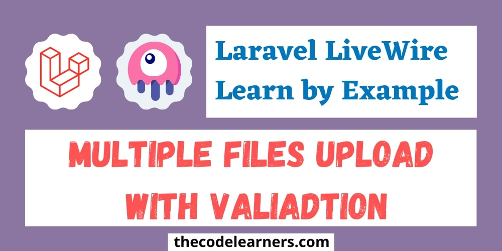 Laravel Livewire | Multiple Files Upload with Validation