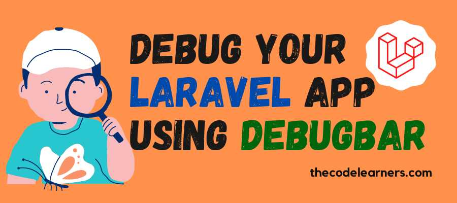 The Fastest Way of Debugging Laravel Application using Laravel Debugbar