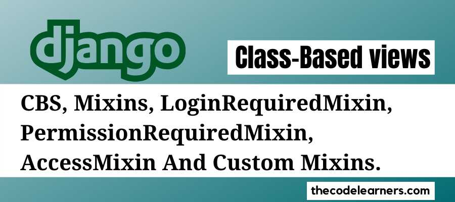 Django Class-Based Views, Mixins, LoginRequiredMixin, PermissionRequiredMixin, AccessMixin And Custom Mixins.