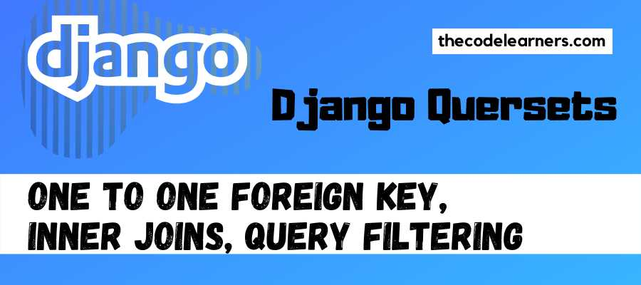 Django Quersets _ One To One Foreign Key, Inner Joins, Query Filtering