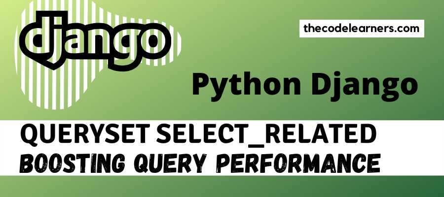 Django Queryset select_related _ Boosting Query Performance