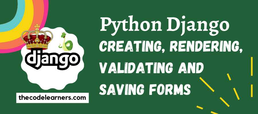Python Django Forms - Creating, Rendering, Validating and Saving Forms