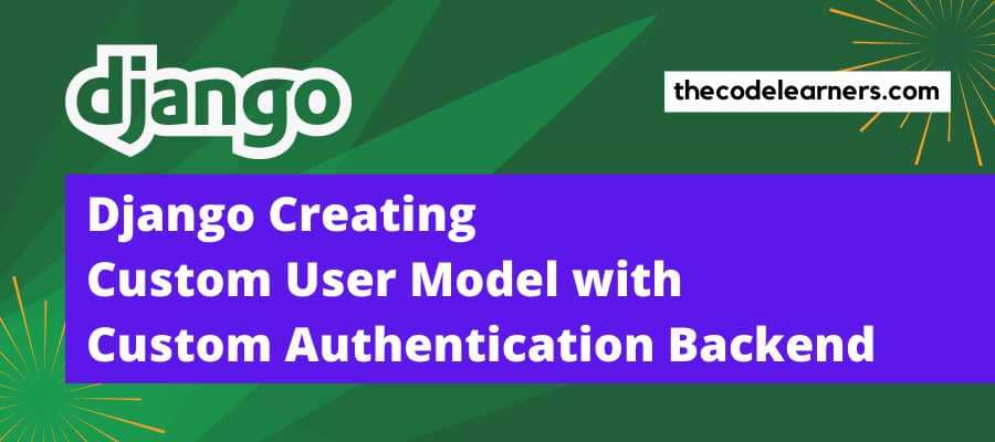 Django Creating Custom User Model with Custom Authentication Backend