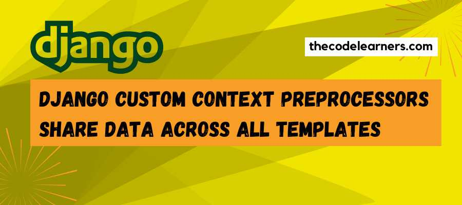 Django Custom Context Preprocessors - Share Data across all Templates