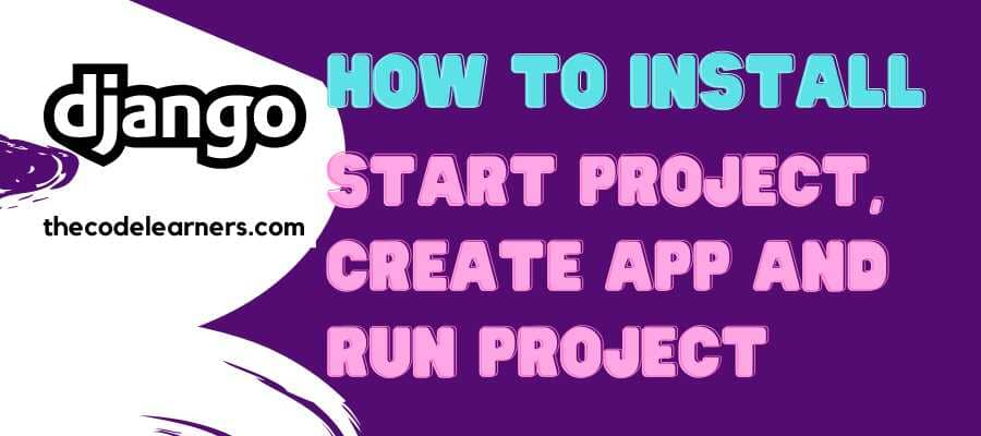 How to Install Django | Start Project, Create App and Run Project