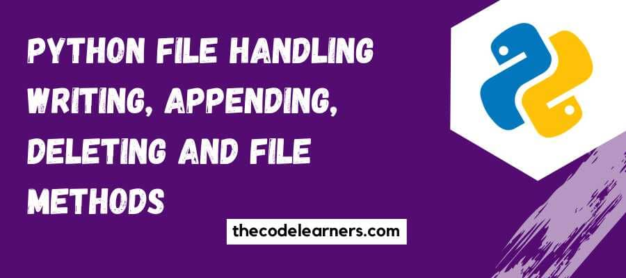 Python File Handling - Writing, Appending, Deleting and File Methods