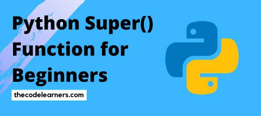 Python Super() Function for Beginners