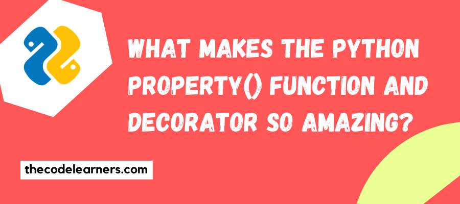 What makes the Python Property() function and Decorator so amazing?