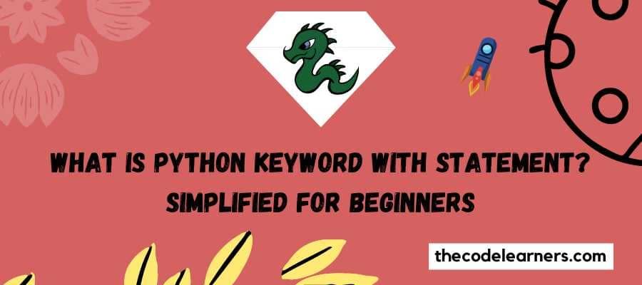 What is Python keyword with Statement - Simplified for beginners