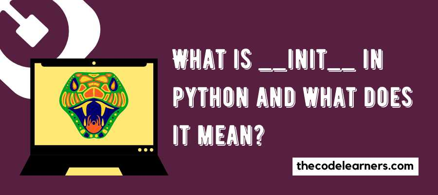 What is __init__ in python and what does it mean?