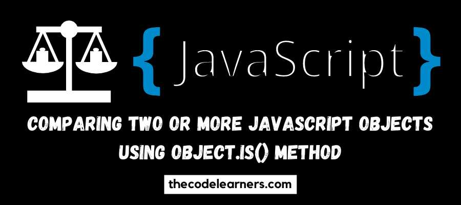 Comparing two or more Javascript Objects using Object.is() Method