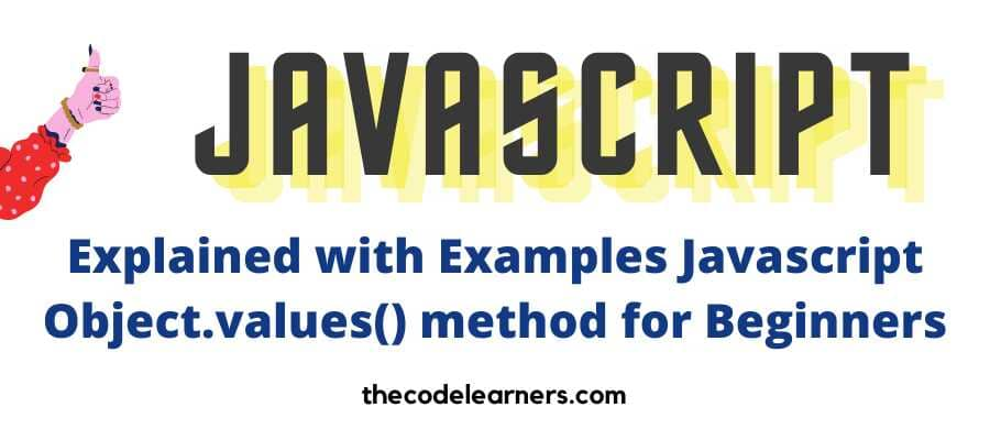 Explained with Examples Javascript Object.values() method for Beginners