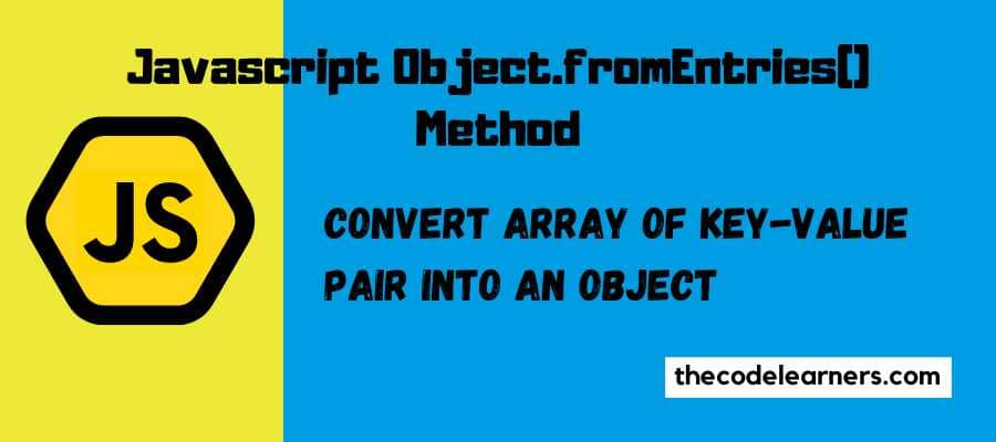 Javascript Object.fromEntries() Method - Convert Array of Key-Value pair into an Object