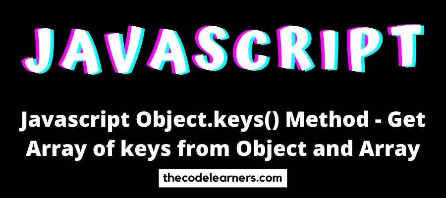 Javascript Object.keys() Method - Get Array of keys from Object and Array