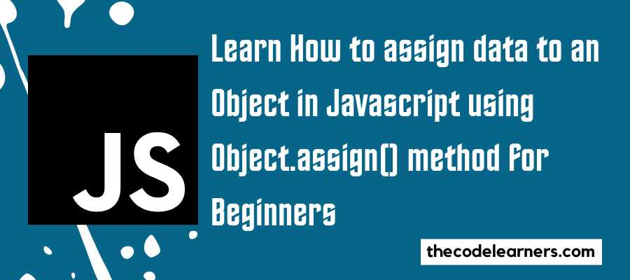 Learn How to assign data to an Object in Javascript using Object.assign() method for Beginners