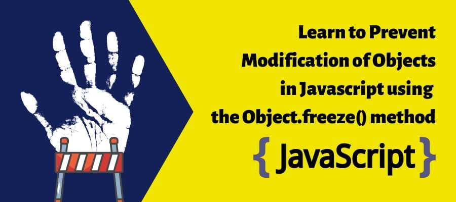 Learn to Prevent Modification of Objects in Javascript using the Object.freeze() method