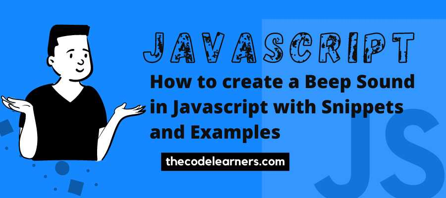 How to create a Beep Sound in Javascript with Snippets and Examples
