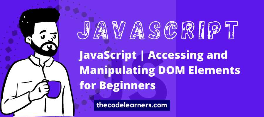 JavaScript - Accessing and Manipulating DOM Elements for Beginners