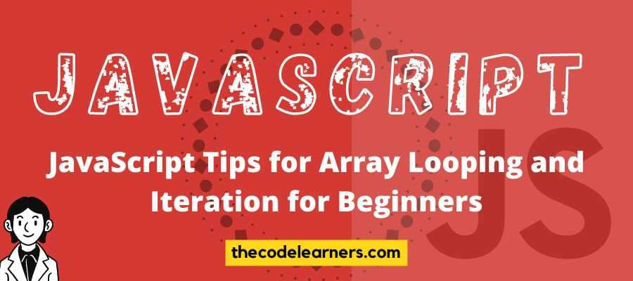 JavaScript Tips for Array Looping and Iteration for Beginners