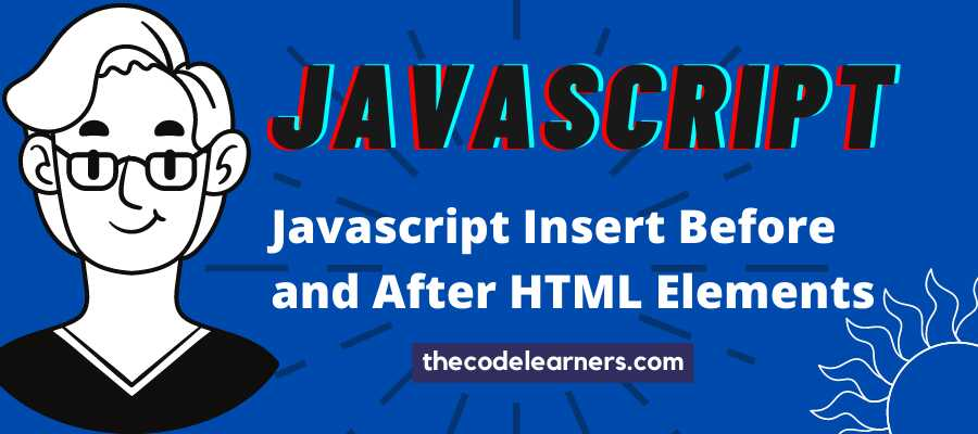 Javascript Insert Before and After HTML Element or Node with Snippet