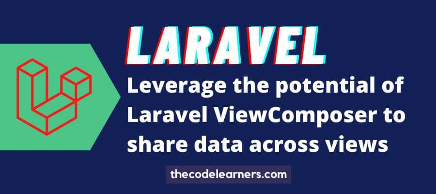 Leverage the potential of Laravel ViewComposer to share data across views
