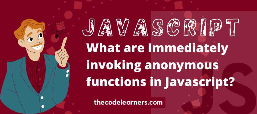 What are Immediately invoking anonymous functions in Javascript