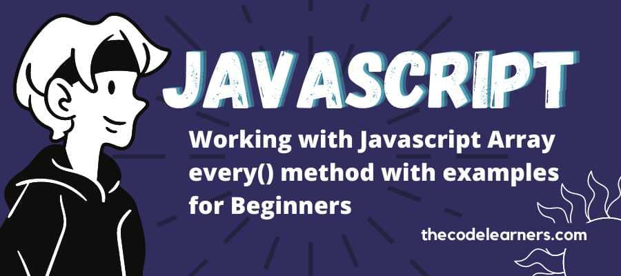 Working with Javascript Array every() method with examples for Beginners