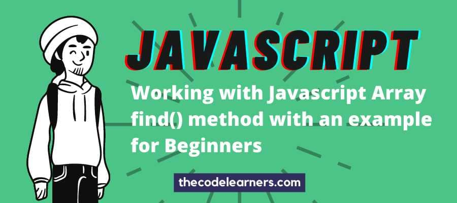 Working with Javascript Array find() method with an example for Beginners
