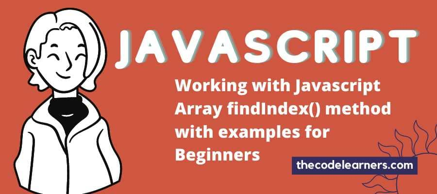 Working with Javascript Array findIndex() method with examples for Beginners