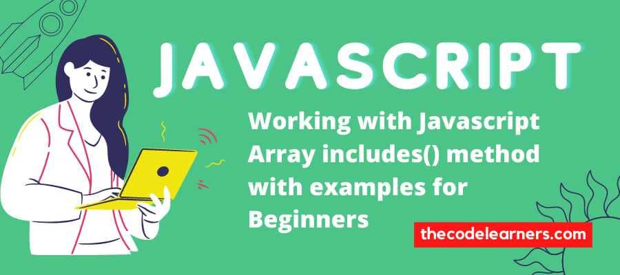 Working with Javascript Array includes() method with examples for Beginners