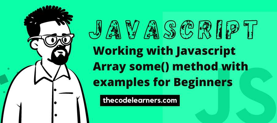 Working with Javascript Array some() method with examples for Beginners