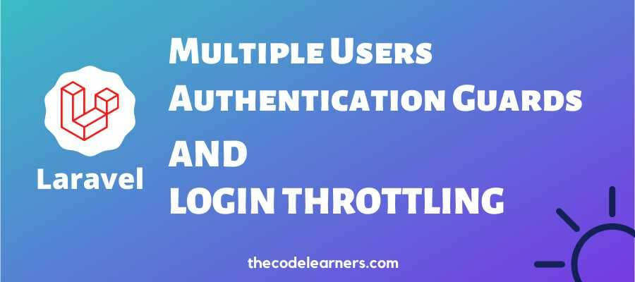 How to use Multiple Users Authentication Guards and Login Throttling in Laravel