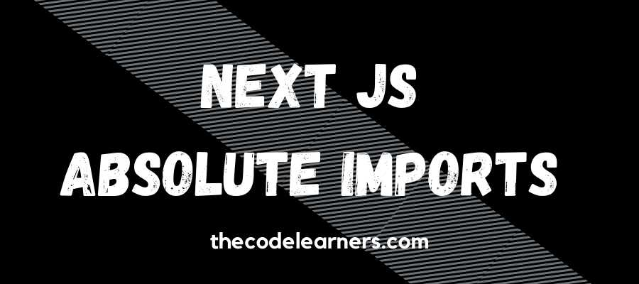 How to Import Components using Absolute Imports in Next JS
